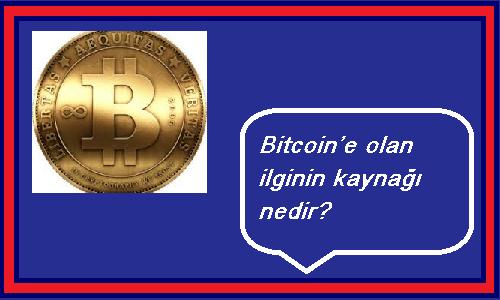 Bitcoin'e olan ilginin kaynağı nedir?