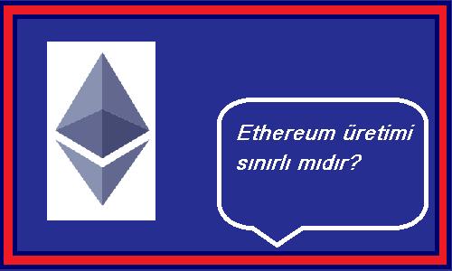 ethereum üretimi sınırlı mıdır?