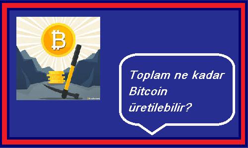 ne kadar bitcoin üretilebilir